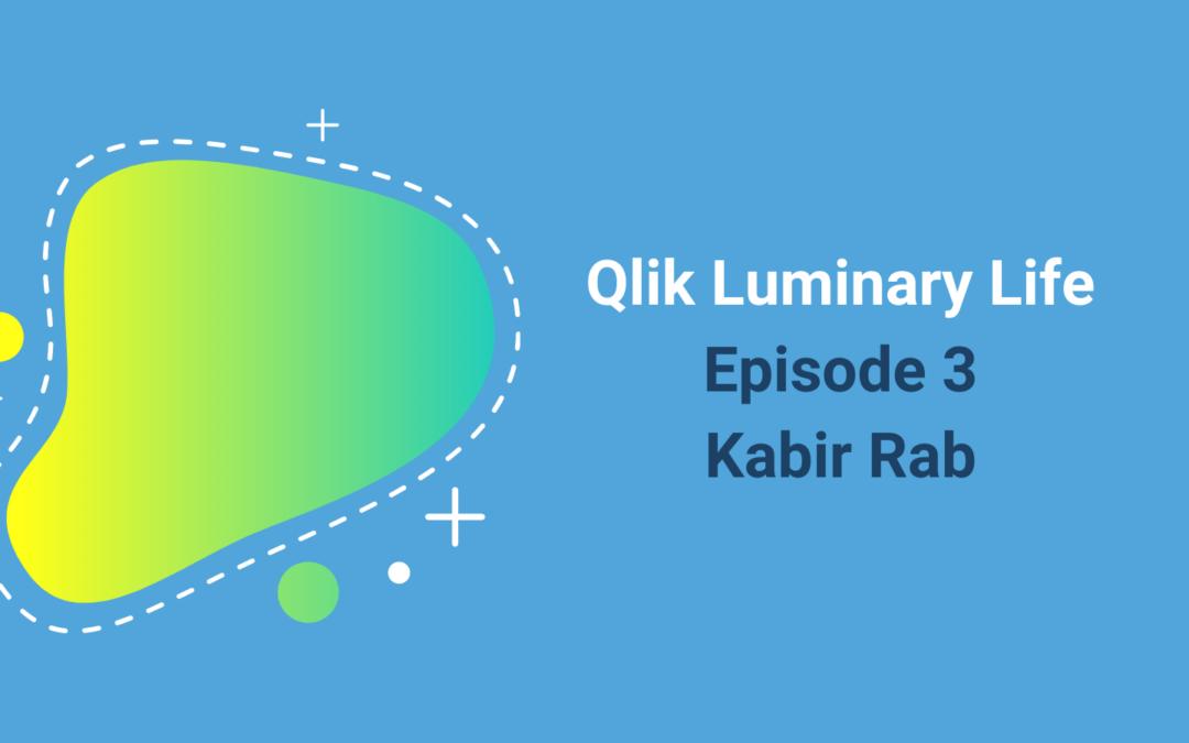 Qlik Luminary Life Episode 3 – Kabir Rab of Tahola LTD And Co-Founder Of Kids In Data