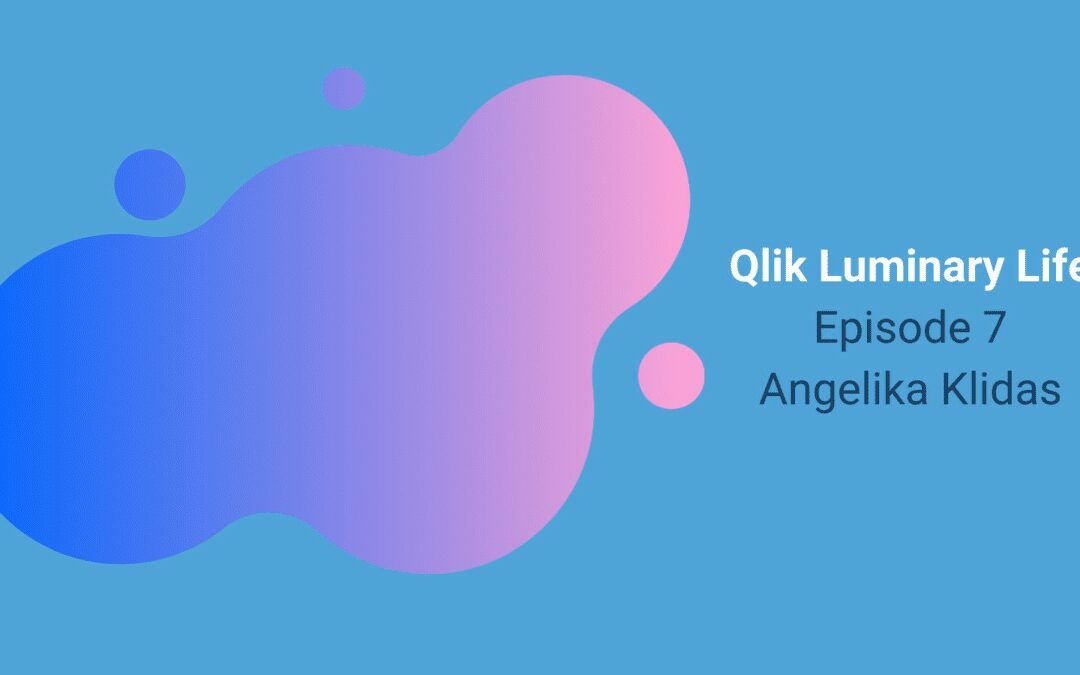 Qlik Luminary Life Episode 7 – Angelika Klidas