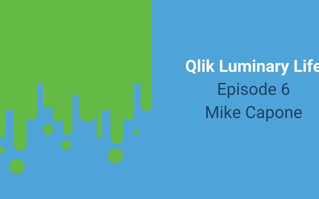 Qlik Luminary Life Ep. 6 – Mike Capone, CEO Of Qlik