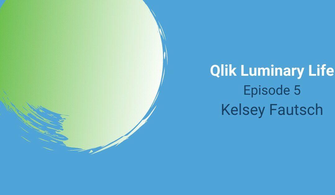 Qlik Luminary Life Episode 5 – The Kelsey Fautsch Interview